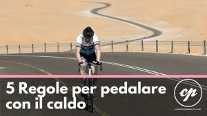 Andare In Bici Con Il Caldo 5 Regole Per Stare Al Meglio
